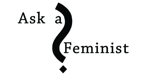 Ask a Feminist